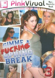 Gimme A Fucking Spring Break Vol. 3 Porn Video