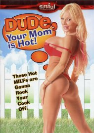 Dude, Your Mom is Hot!