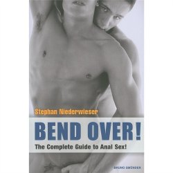 Bend Over! The Complete Guide to Anal Sex for Men