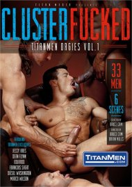 ClusterFucked: TitanMen Orgies Vol. 1