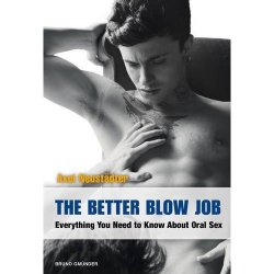 Better Blow Job, The: Everything You Need to Know About Oral Sex