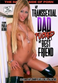 My Transsexual Dad Fucked My Best Friend