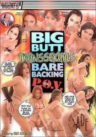 Big Butt Transsexuals Bare Backing P.O.V. 1 Porn Video