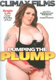 Pumping The Plump Porn Video